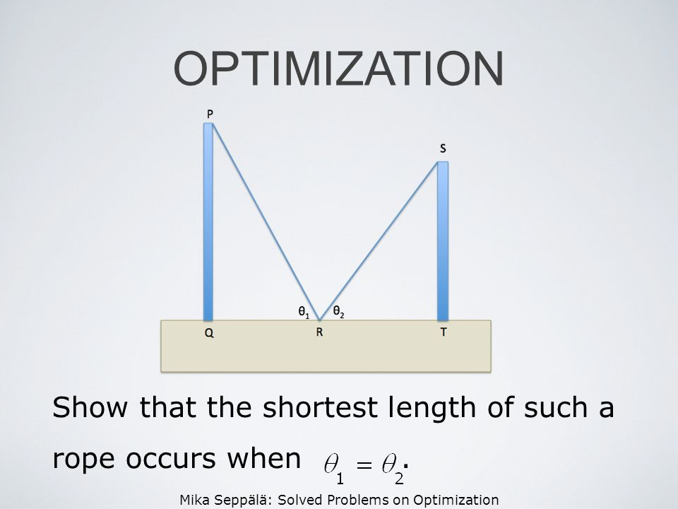 OPTIMIZATION Show that the shortest length of such a rope occurs when .