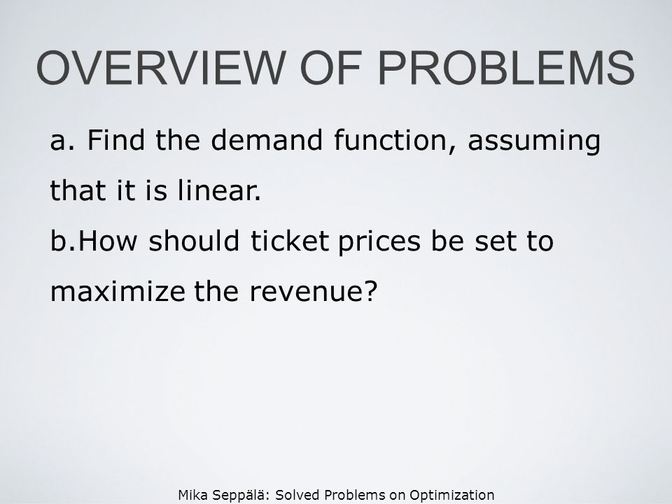 OVERVIEW OF PROBLEMS Find the demand function, assuming that it is linear.