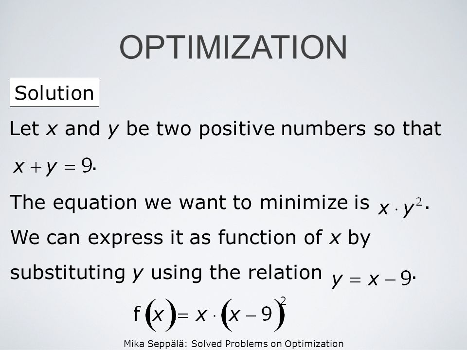 OPTIMIZATION Solution Let x and y be two positive numbers so that .