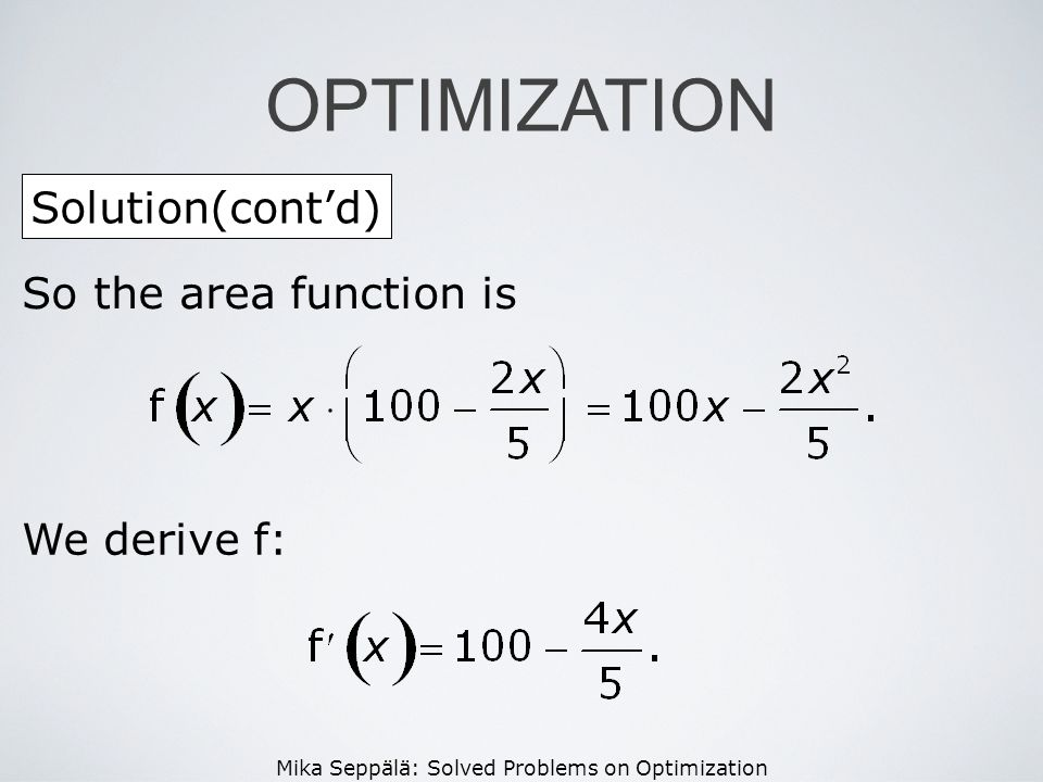 OPTIMIZATION Solution(cont'd) So the area function is We derive f: