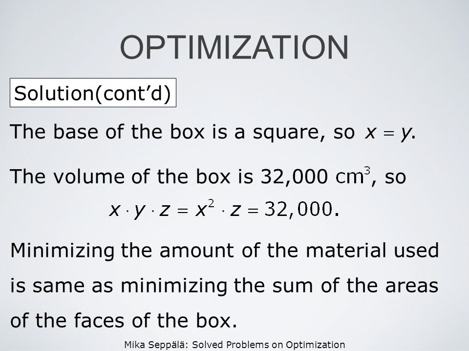 OPTIMIZATION Solution(cont'd) The base of the box is a square, so .