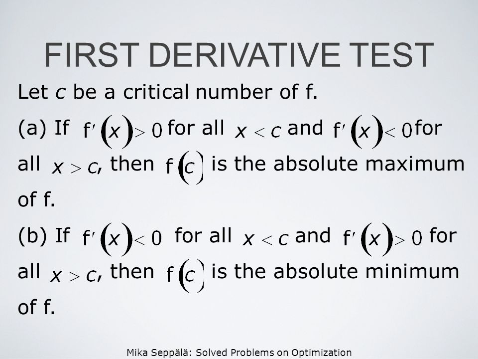 FIRST DERIVATIVE TEST Let c be a critical number of f.