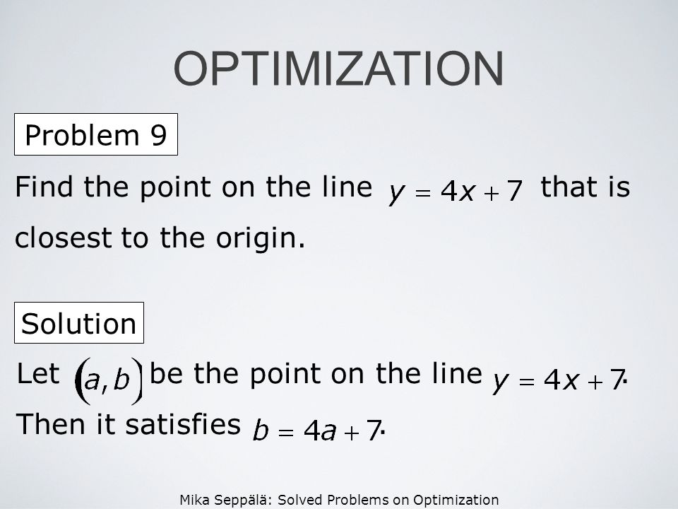 OPTIMIZATION Problem 9. Find the point on the line that is closest to the origin. Solution.