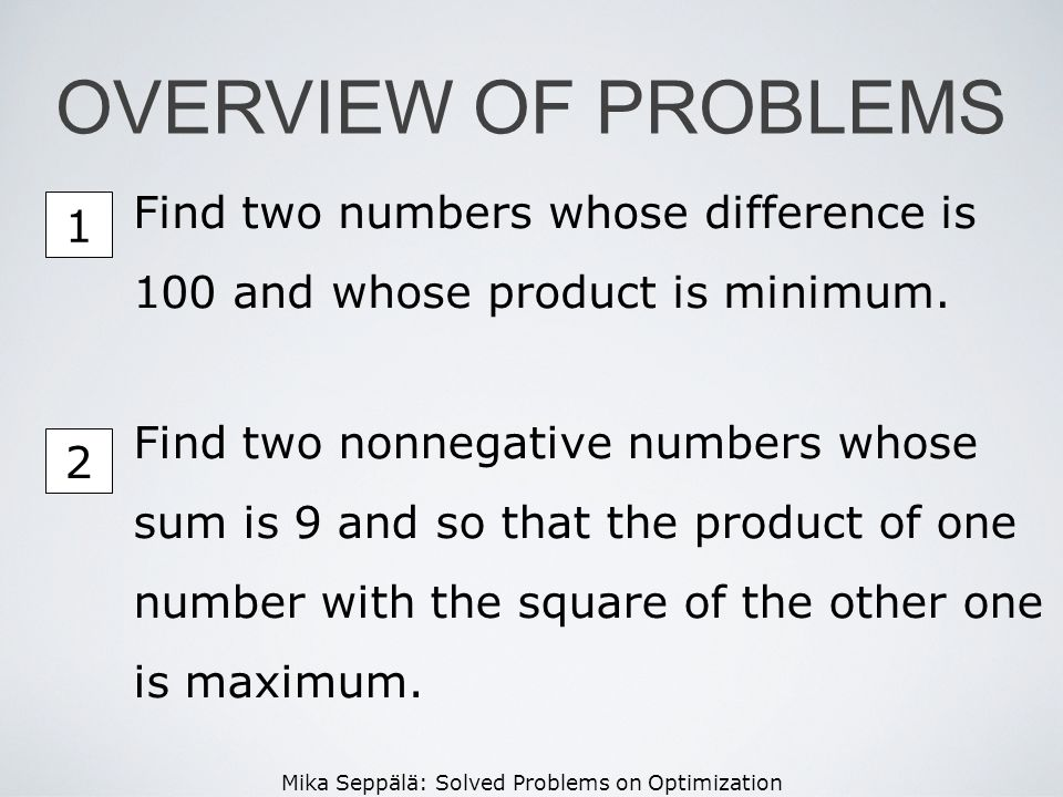 OVERVIEW OF PROBLEMS Find two numbers whose difference is 100 and whose product is minimum. 1.