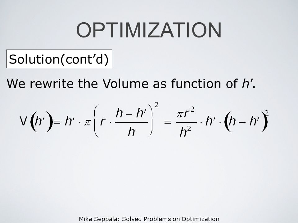 OPTIMIZATION Solution(cont'd) We rewrite the Volume as function of h'.