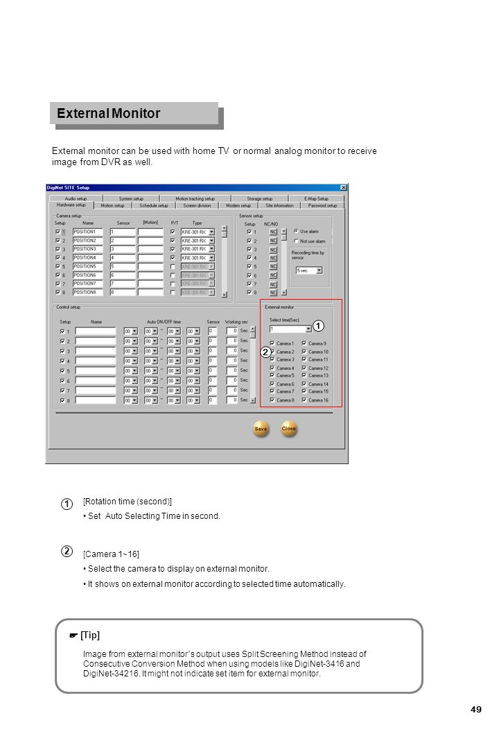 External Monitor External monitor can be used with home TV or normal analog monitor to receive image from DVR as well.