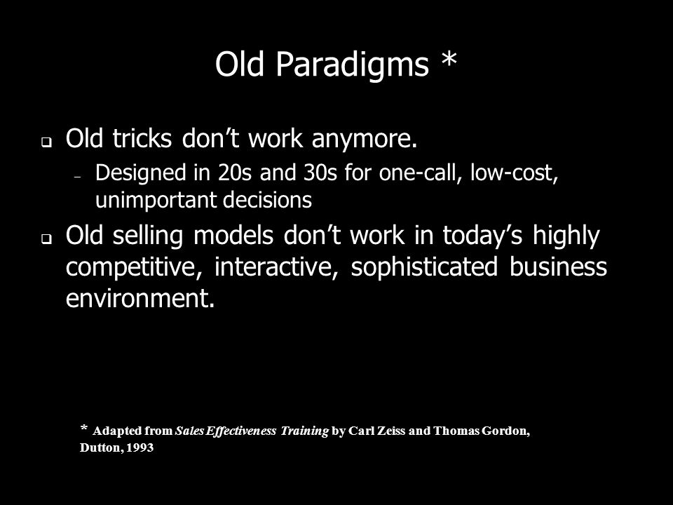 Old Paradigms * Old tricks don't work anymore.