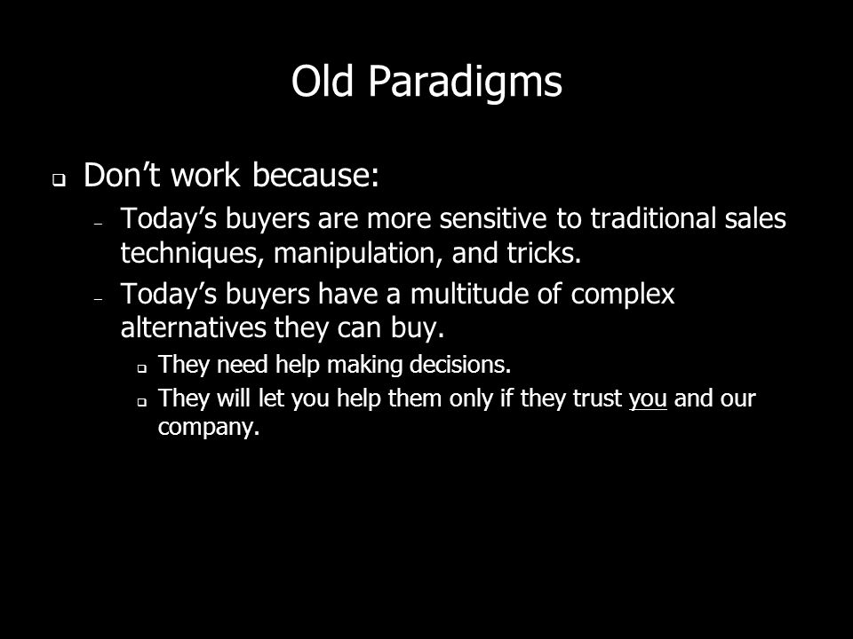 Old Paradigms Don't work because:
