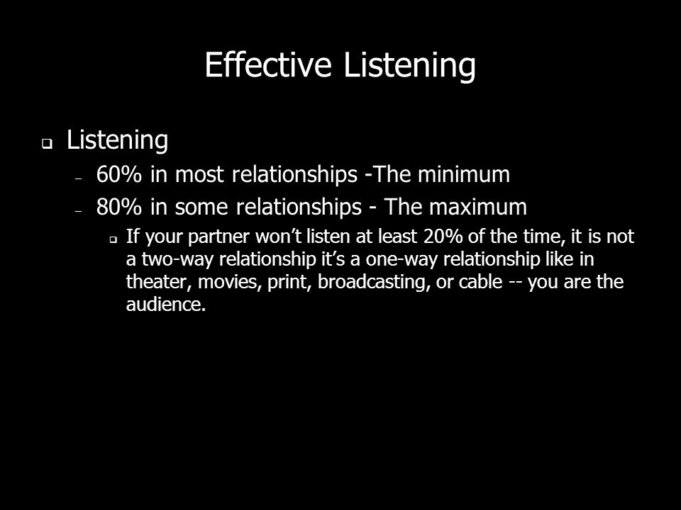 Effective Listening Listening 60% in most relationships -The minimum