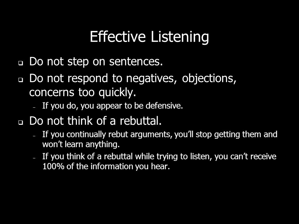 Effective Listening Do not step on sentences.