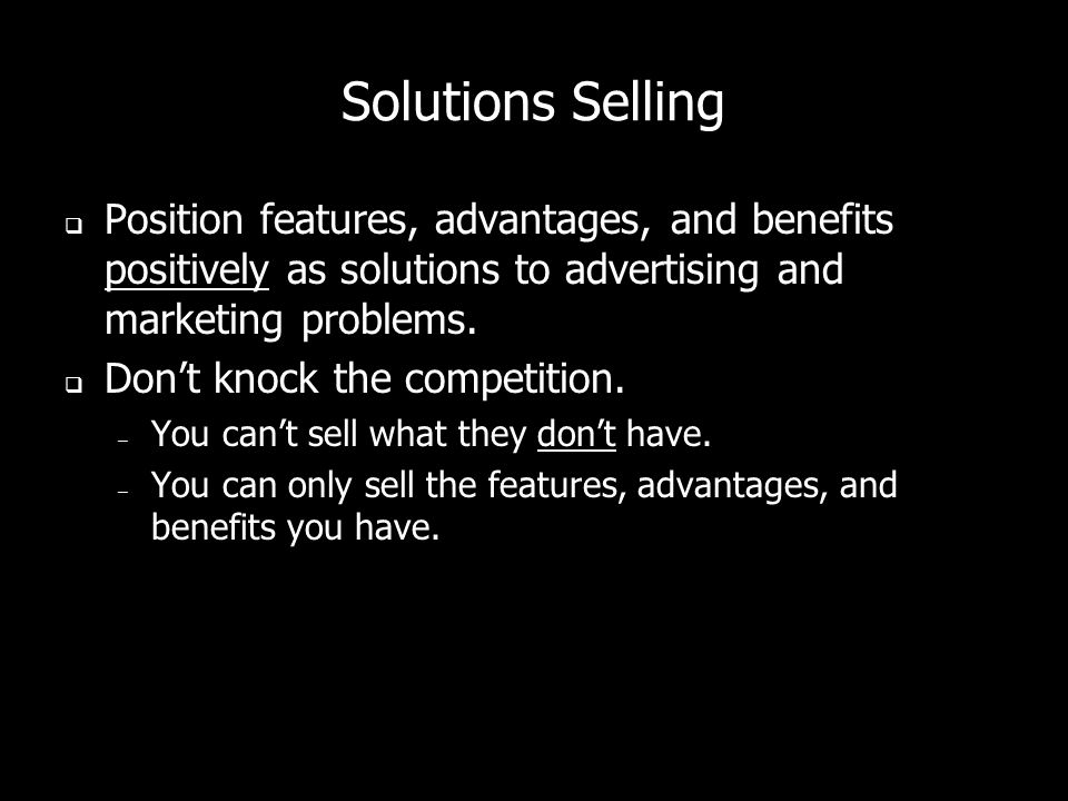 Solutions Selling Position features, advantages, and benefits positively as solutions to advertising and marketing problems.