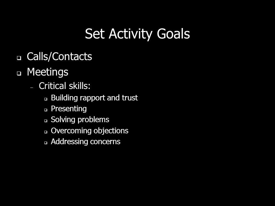 Set Activity Goals Calls/Contacts Meetings Critical skills: