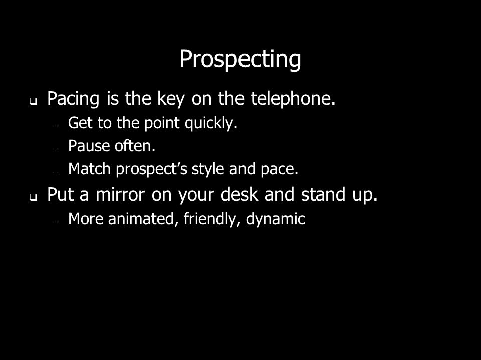 Prospecting Pacing is the key on the telephone.