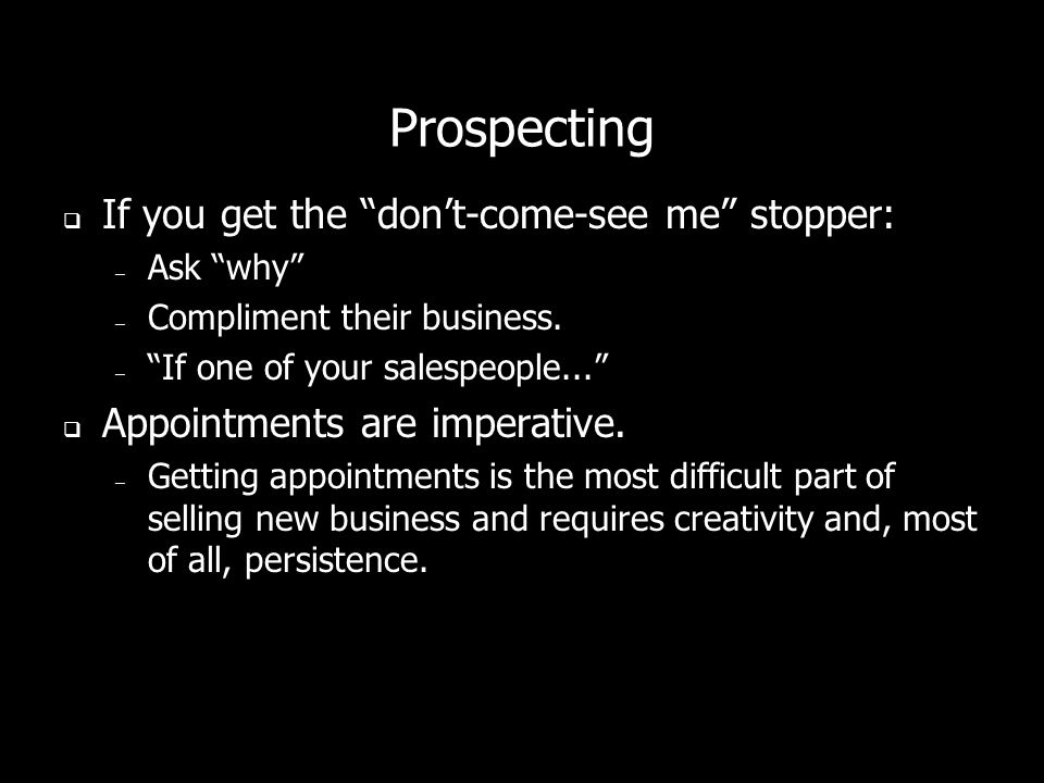 Prospecting If you get the don't-come-see me stopper:
