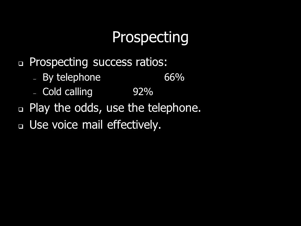 Prospecting Prospecting success ratios: