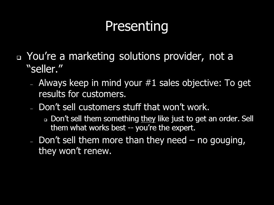 Presenting You're a marketing solutions provider, not a seller.