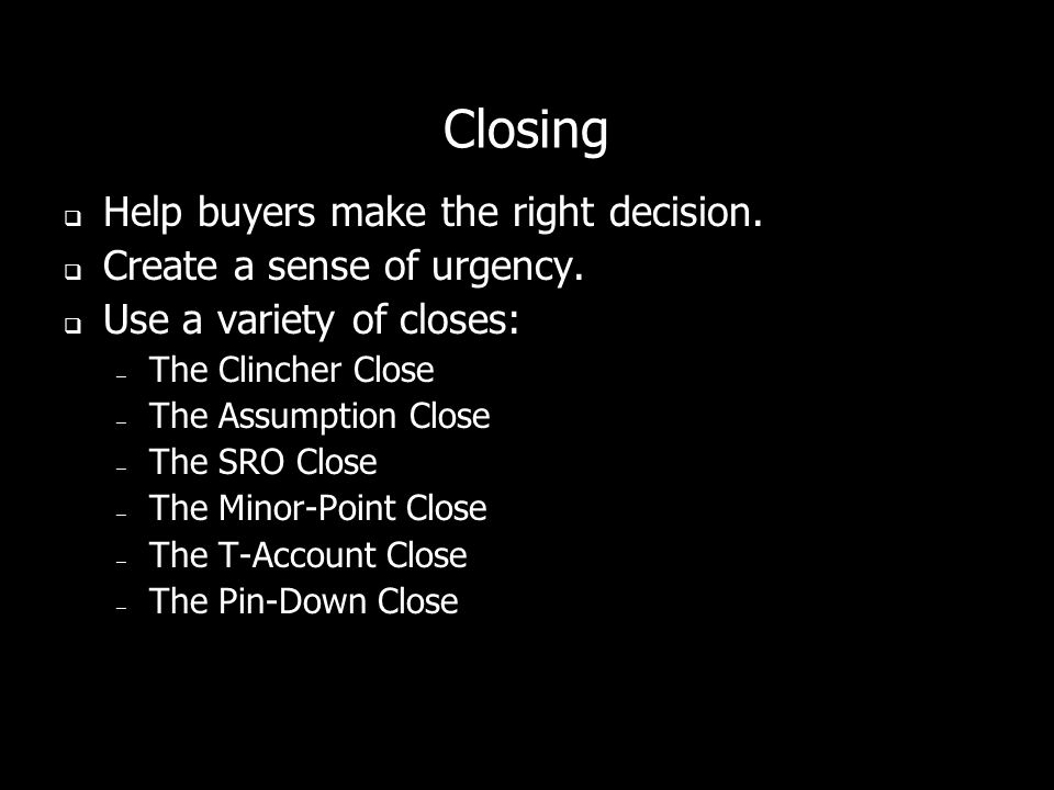 Closing Help buyers make the right decision.
