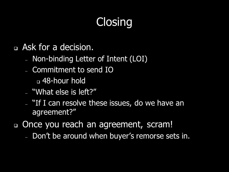Closing Ask for a decision. Once you reach an agreement, scram!