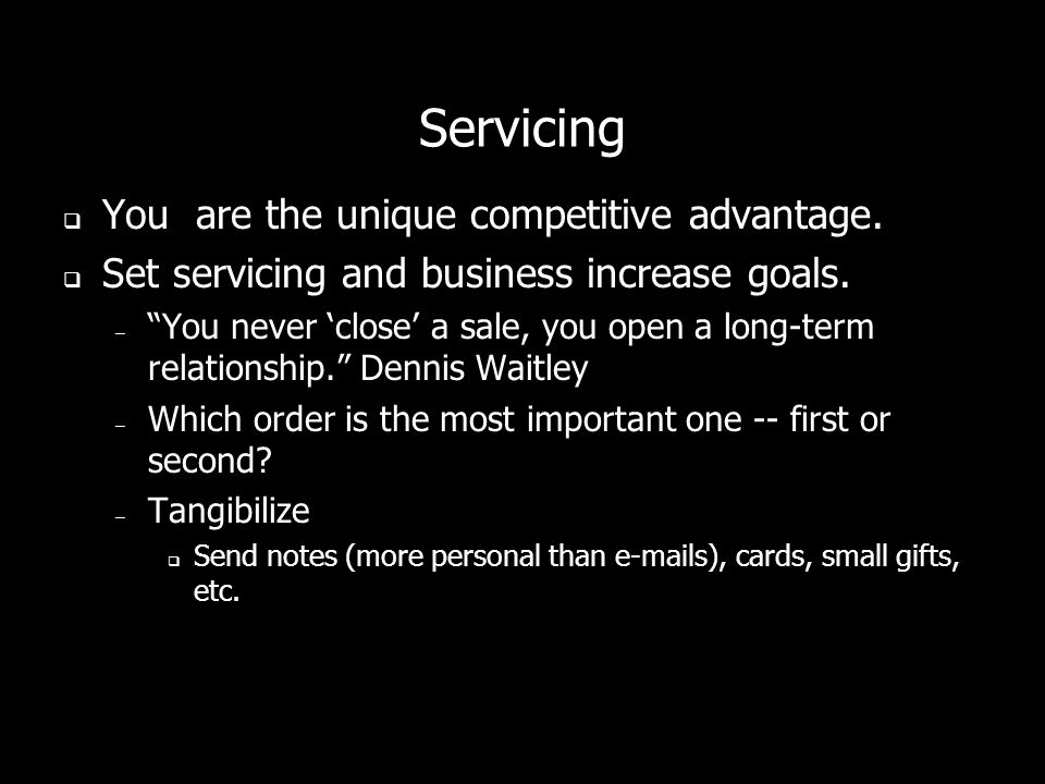 Servicing You are the unique competitive advantage.