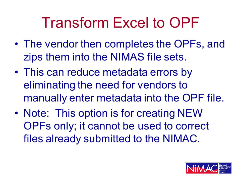 Transform Excel to OPF The vendor then completes the OPFs, and zips them into the NIMAS file sets.