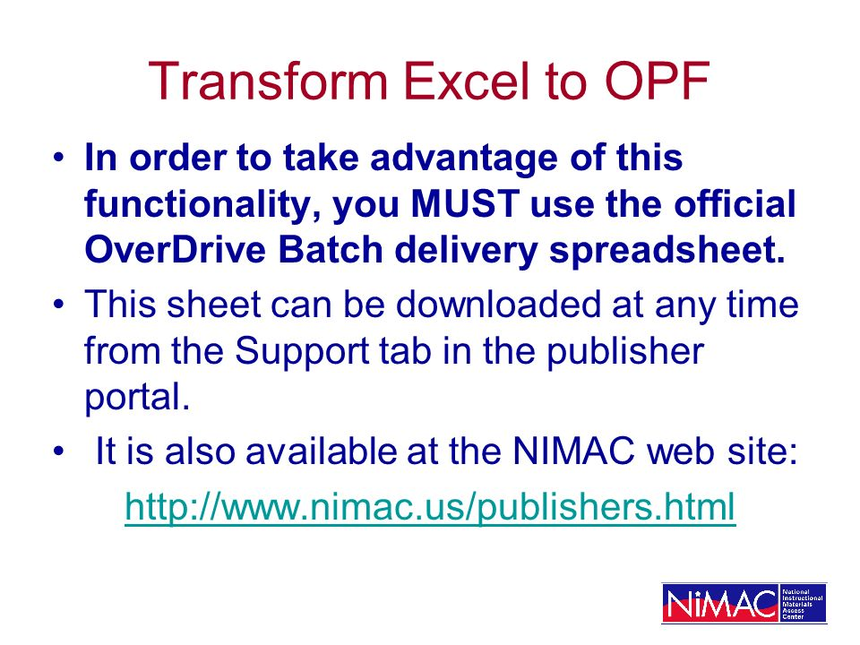 Transform Excel to OPF In order to take advantage of this functionality, you MUST use the official OverDrive Batch delivery spreadsheet.