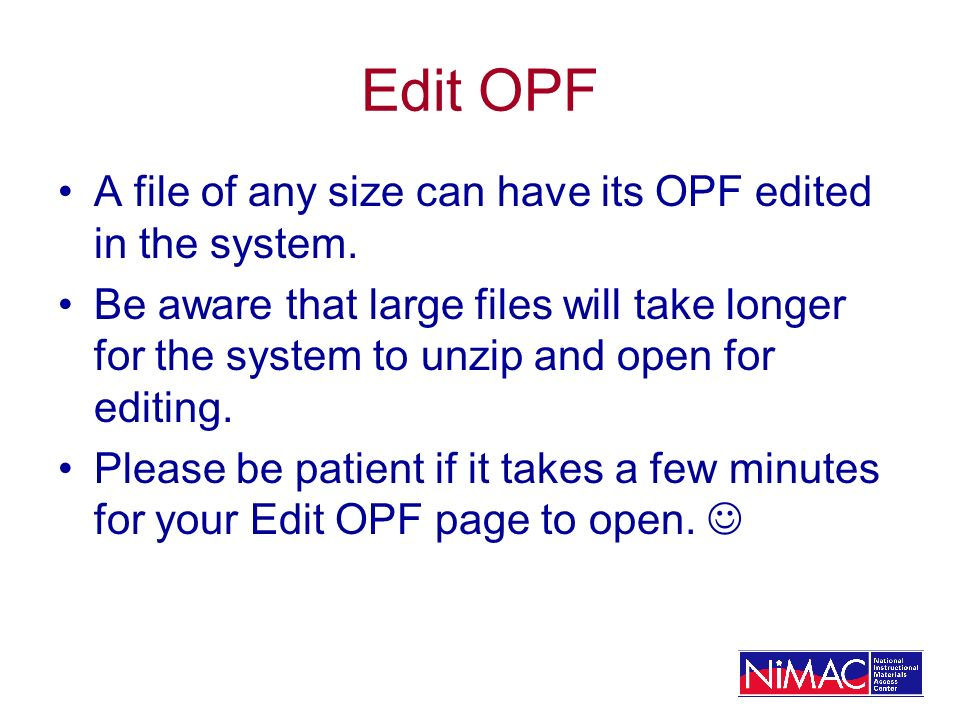 Edit OPF A file of any size can have its OPF edited in the system.