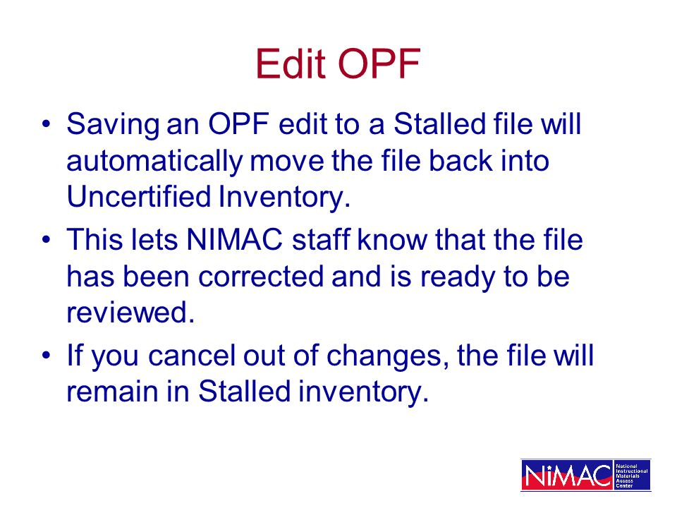 Edit OPF Saving an OPF edit to a Stalled file will automatically move the file back into Uncertified Inventory.