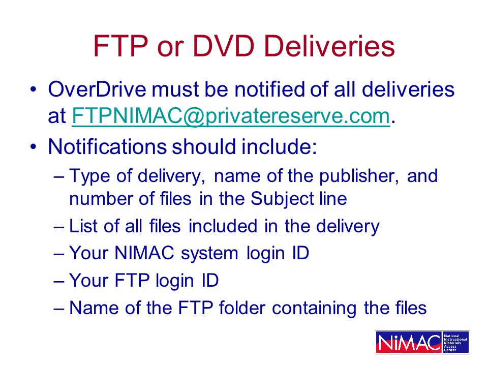 FTP or DVD Deliveries OverDrive must be notified of all deliveries at FTPNIMAC@privatereserve.com. Notifications should include: