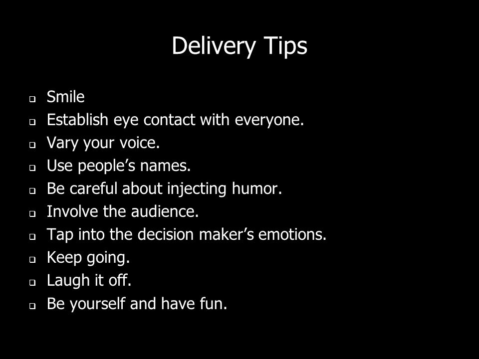 Delivery Tips Smile Establish eye contact with everyone.