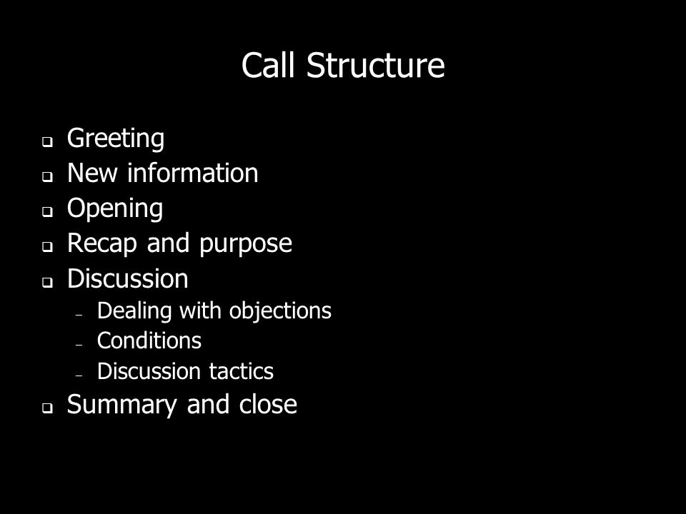 Call Structure Greeting New information Opening Recap and purpose