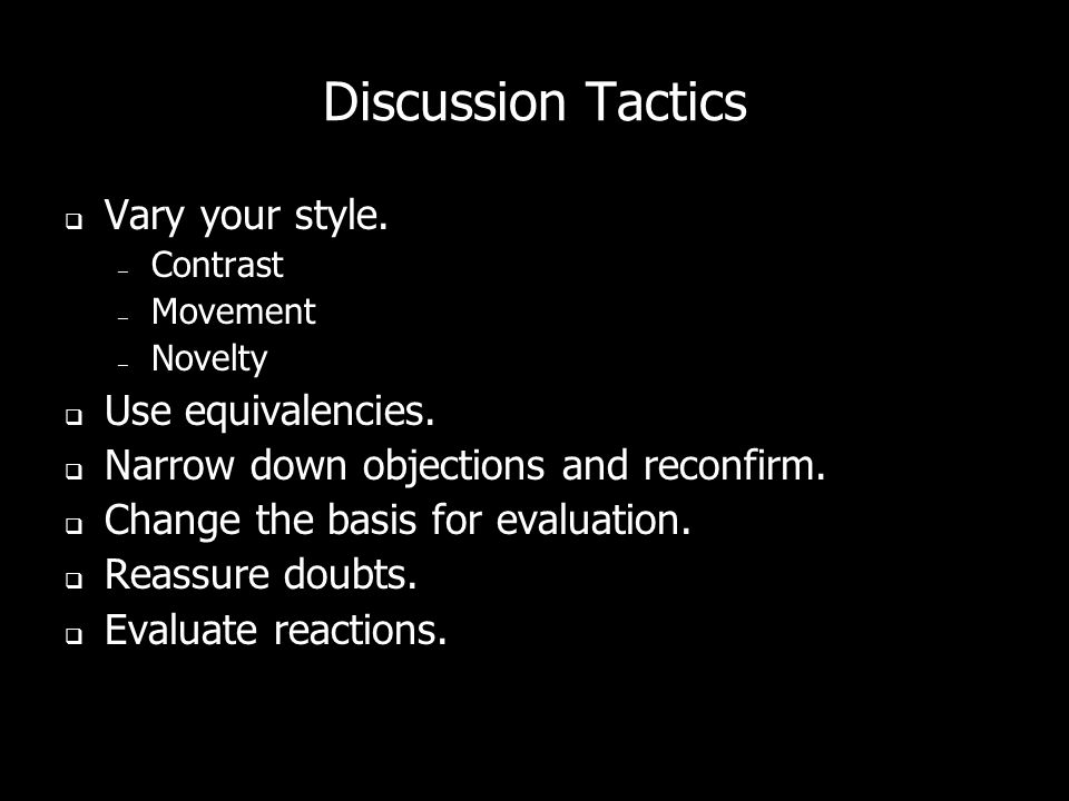 Discussion Tactics Vary your style. Use equivalencies.