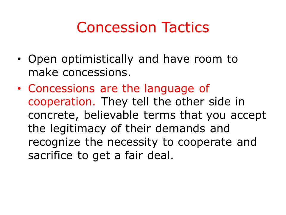 Concession Tactics Open optimistically and have room to make concessions.