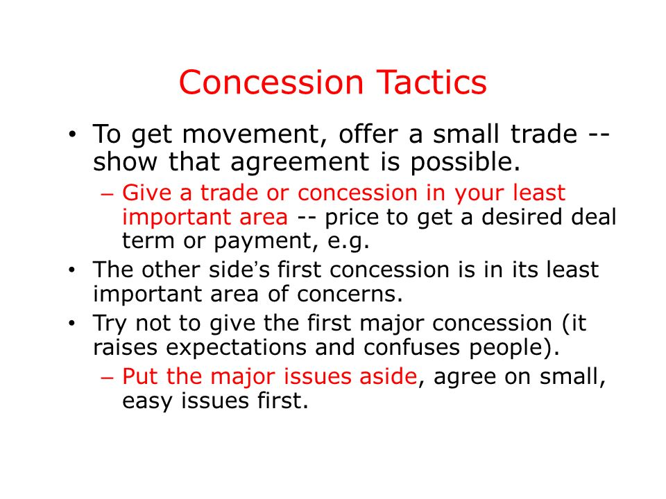 Concession Tactics To get movement, offer a small trade -- show that agreement is possible.