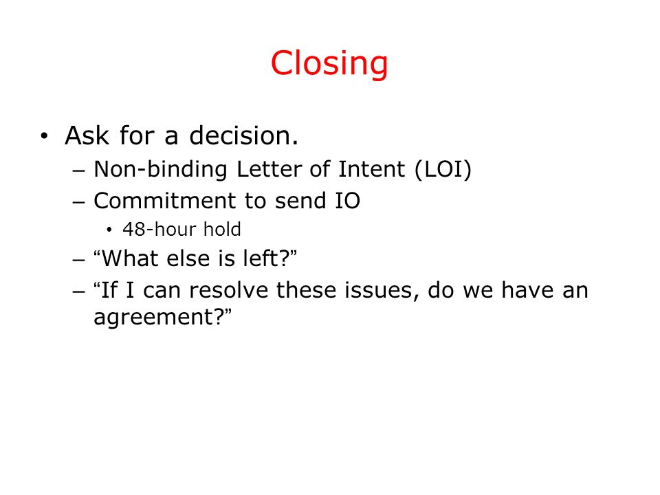 Closing Ask for a decision. Non-binding Letter of Intent (LOI)
