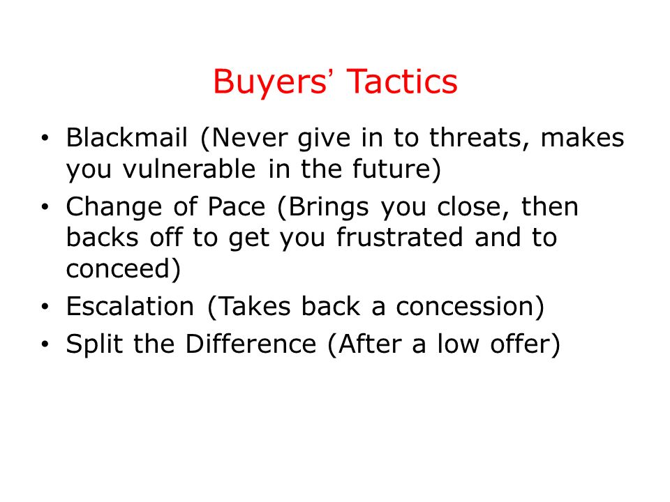 Buyers' Tactics Blackmail (Never give in to threats, makes you vulnerable in the future)