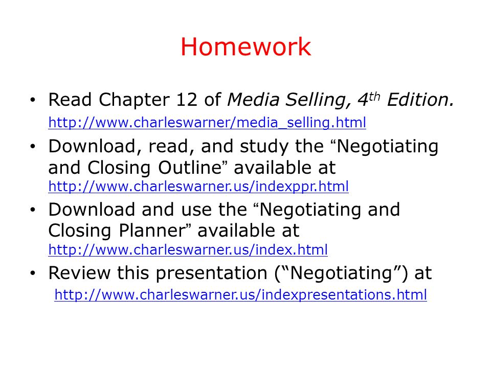 Homework Read Chapter 12 of Media Selling, 4th Edition. http://www.charleswarner/media_selling.html.