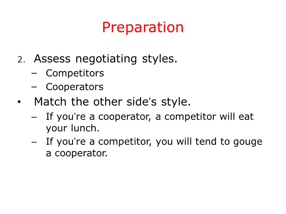 Preparation Assess negotiating styles. Match the other side's style.