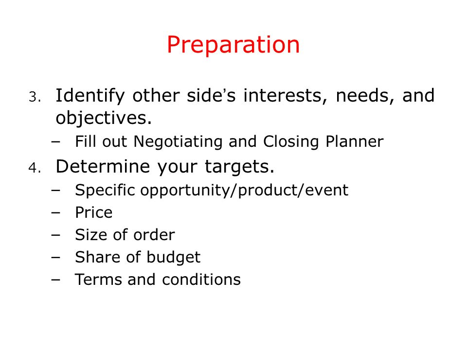 Preparation Identify other side's interests, needs, and objectives.