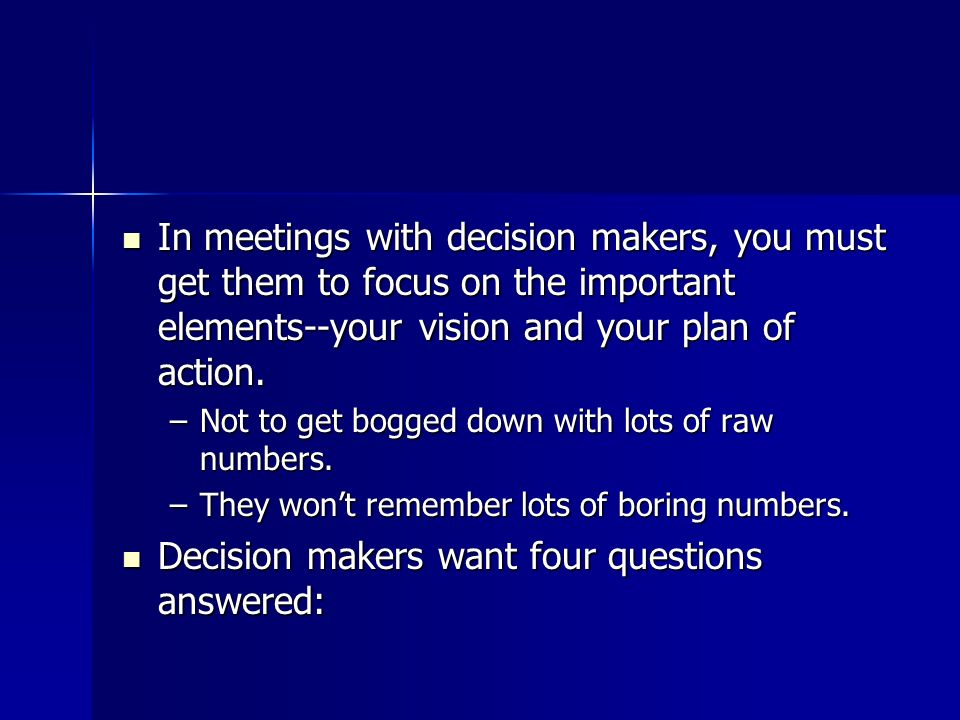 Decision makers want four questions answered: