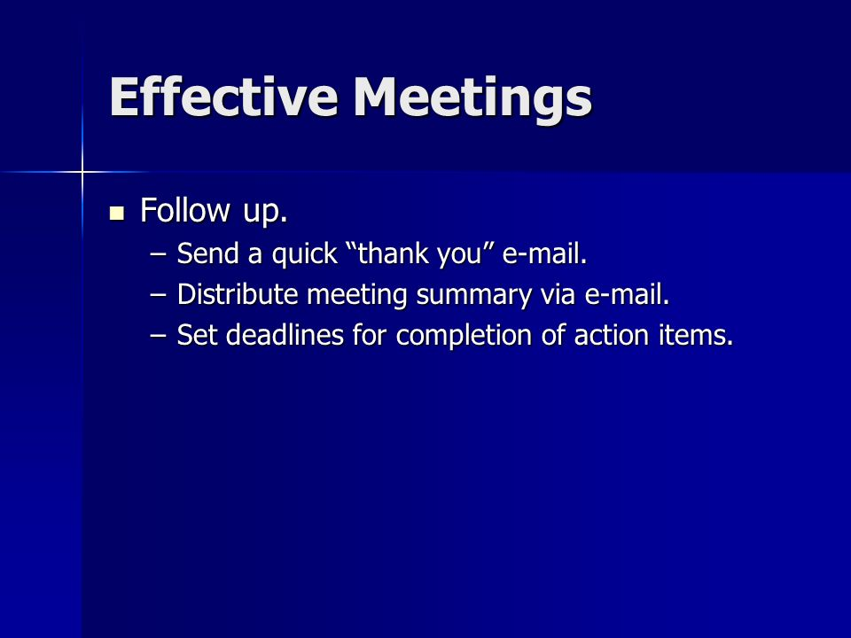 Effective Meetings Follow up. Send a quick thank you e-mail.
