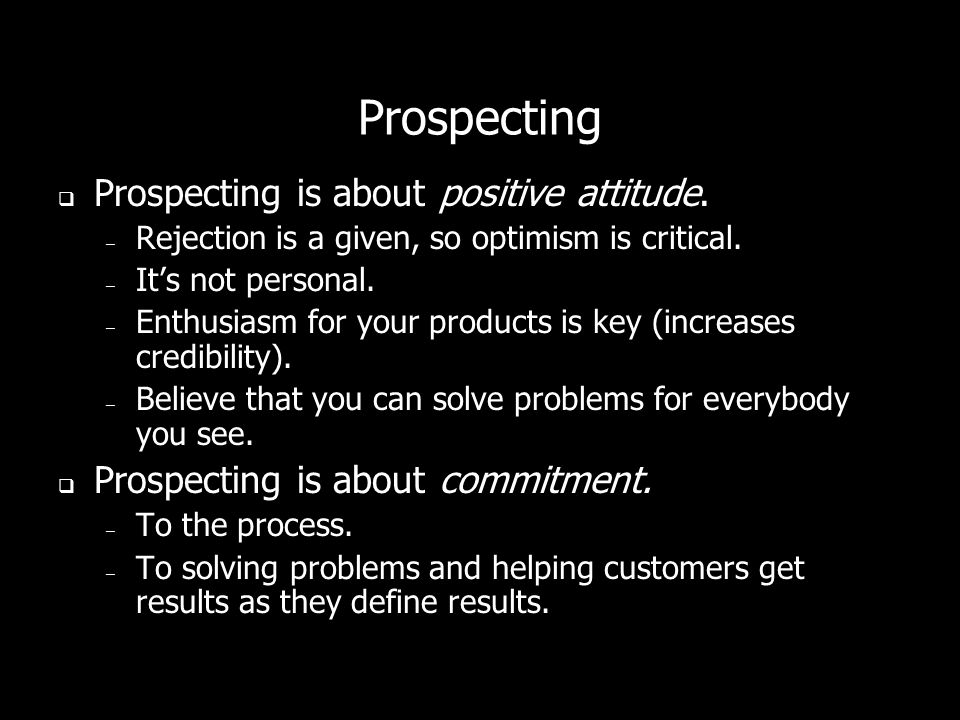 Prospecting Prospecting is about positive attitude.