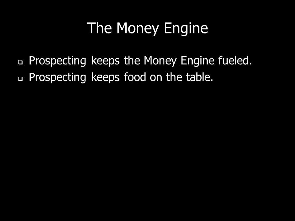 The Money Engine Prospecting keeps the Money Engine fueled.