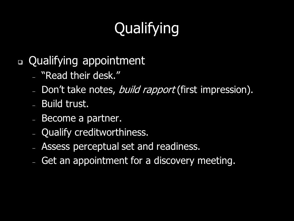 Qualifying Qualifying appointment Read their desk.