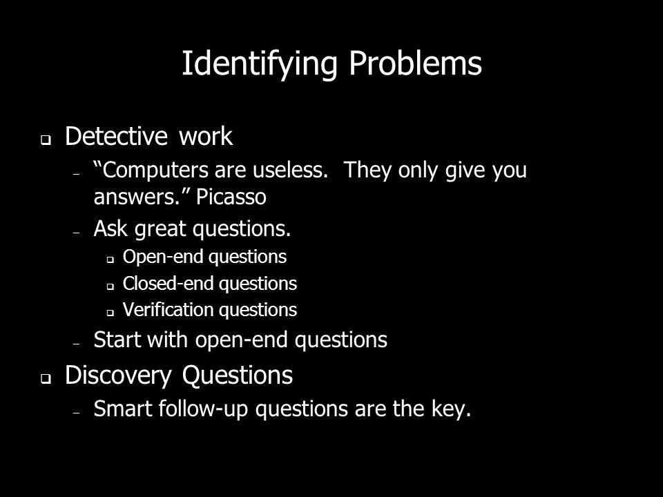Identifying Problems Detective work Discovery Questions