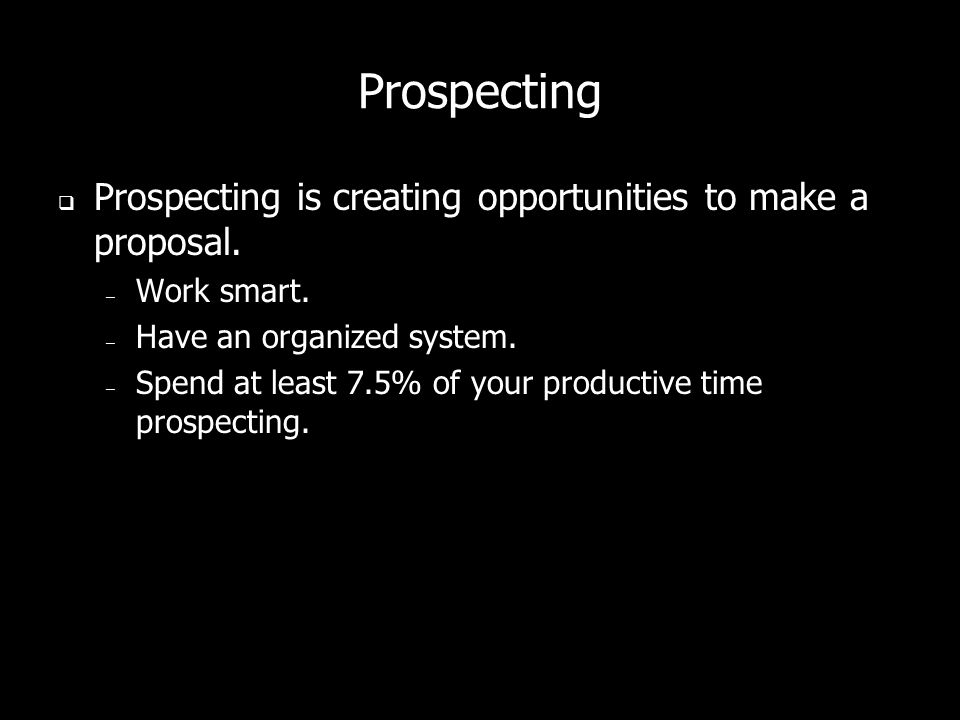 Prospecting Prospecting is creating opportunities to make a proposal.