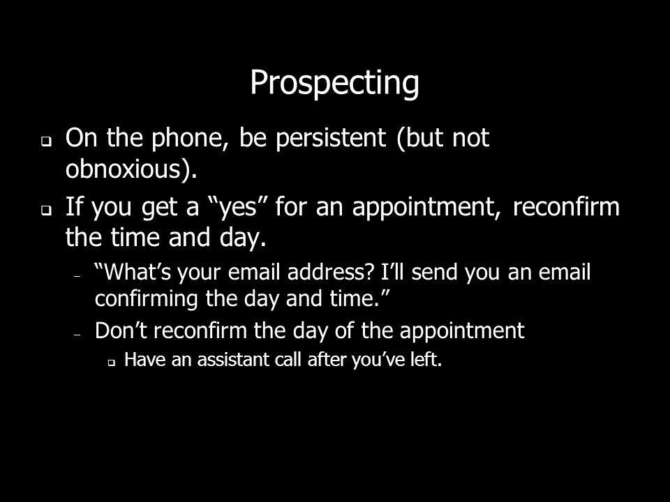 Prospecting On the phone, be persistent (but not obnoxious).