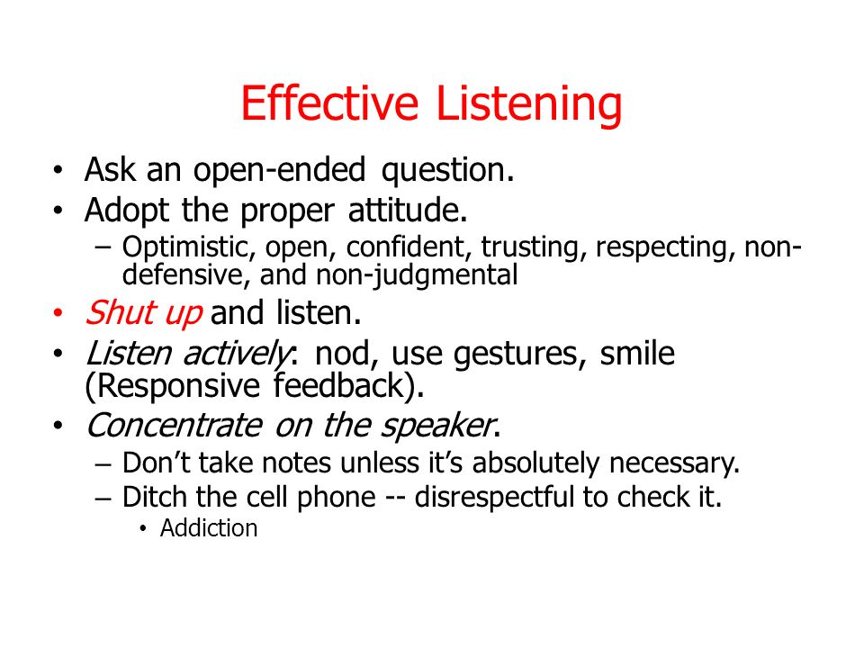 Effective Listening Ask an open-ended question.