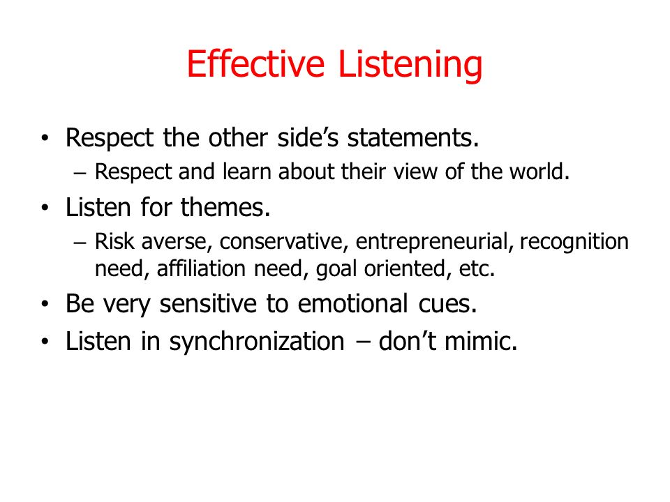Effective Listening Respect the other side's statements.
