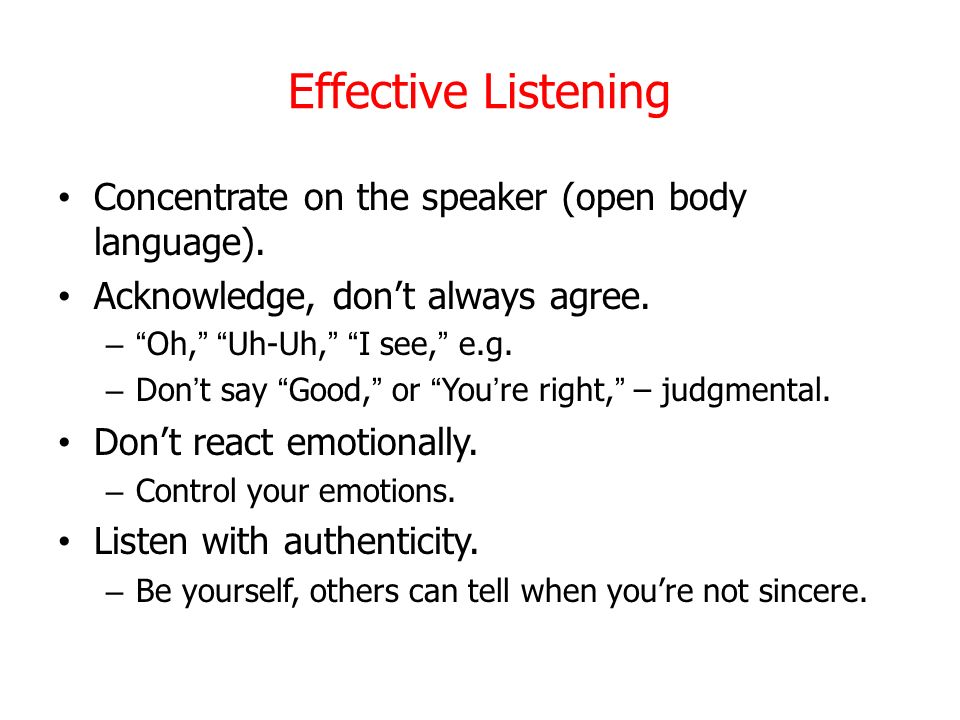 Effective Listening Concentrate on the speaker (open body language).