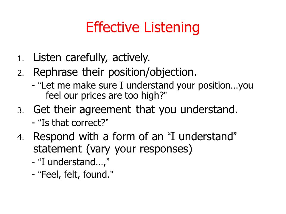 Effective Listening Listen carefully, actively.